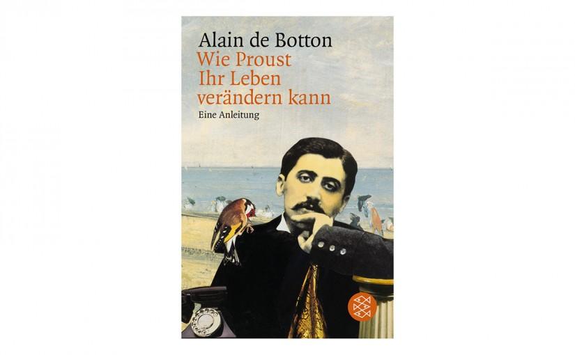 Alain de Botton »Wie Proust Ihr Leben verändern kann«