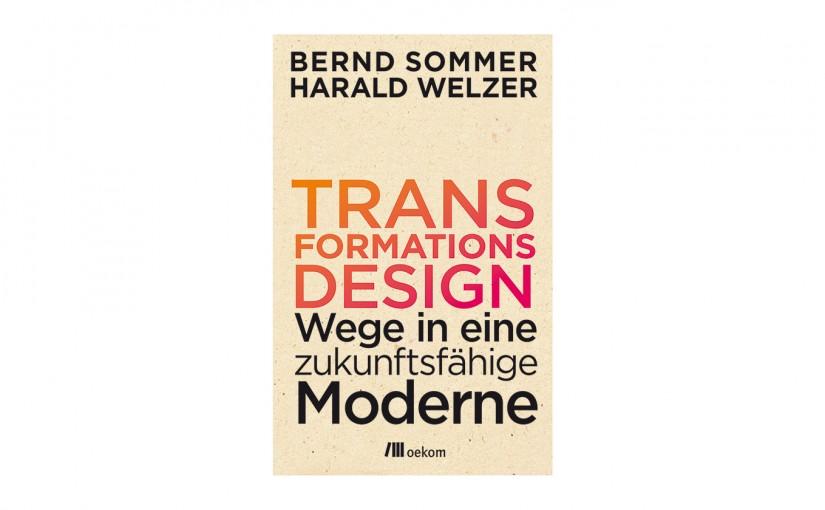 Bernd Sommer / Harald Welzer »Transformationsdesign«