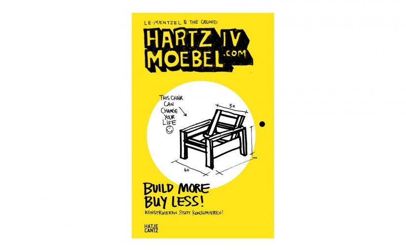 LE Mentzel & The Crowd »Hartz IV Möbel.com: Build More, Buy Less. Konstruieren statt konsumieren«
